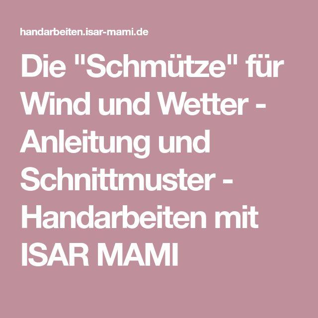 """Die """"Schmütze"""" für Wind und Wetter - Anleitung und Schnittmuster - Handarbeiten mit ISAR MAMI"""