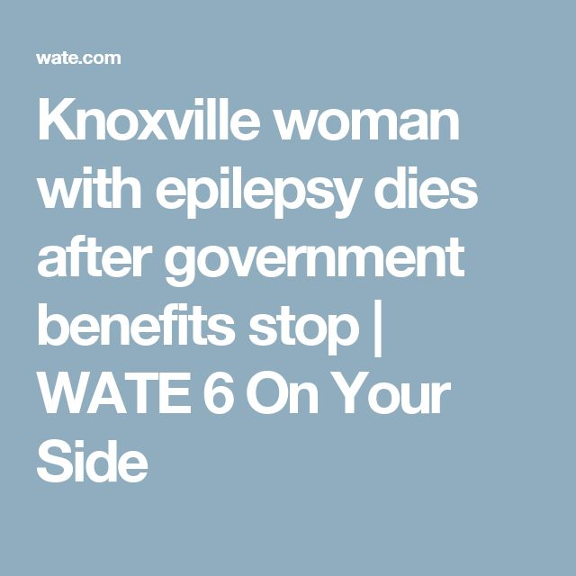 Knoxville woman with epilepsy dies after government benefits stop | WATE 6 On Your Side