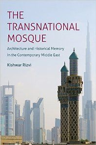 The Transnational Mosque : Architecture and Historical Memory in the Contemporary Middle East