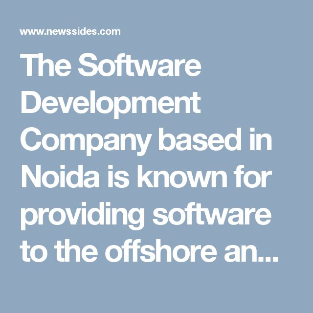 The Software Development Company based in Noida is known for providing software to the offshore and local clients helping them to get a boost in their business.