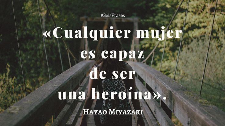 """Hayao Miyazaki -  """"Cualquier mujer es capaz de ser una heroína tanto como un hombre"""":"""