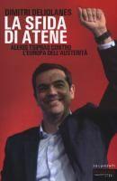 La sfida di Atene: Alexis Tsipras contro l'Europa dell'austerità di Dimitri Deliolanes