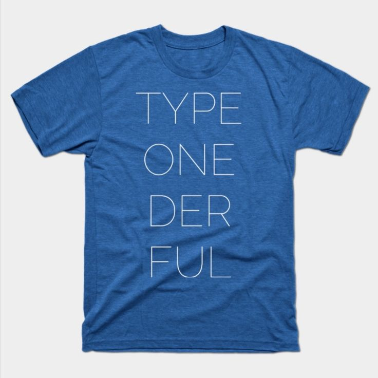 Type One Der Ful - Diabetes T-shirt Comes in Many Sizes and Styles