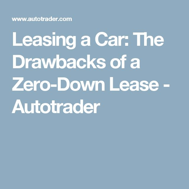 Leasing a Car: The Drawbacks of a Zero-Down Lease - Autotrader