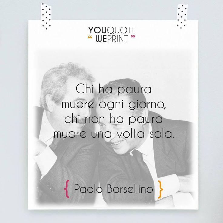 """Paolo Borsellino: """"Chi ha paura muore ogni giorno, chi non ha paura muore una volta sola"""" #paura #coraggio"""