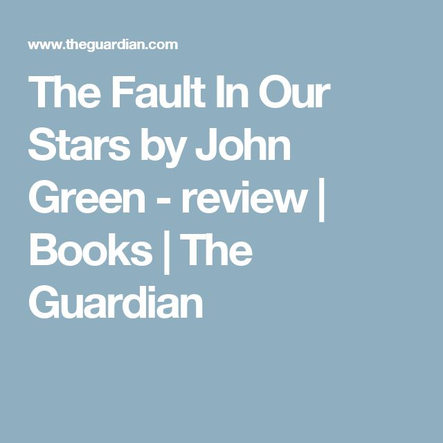 The Fault In Our Stars by John Green - review | Books | The Guardian