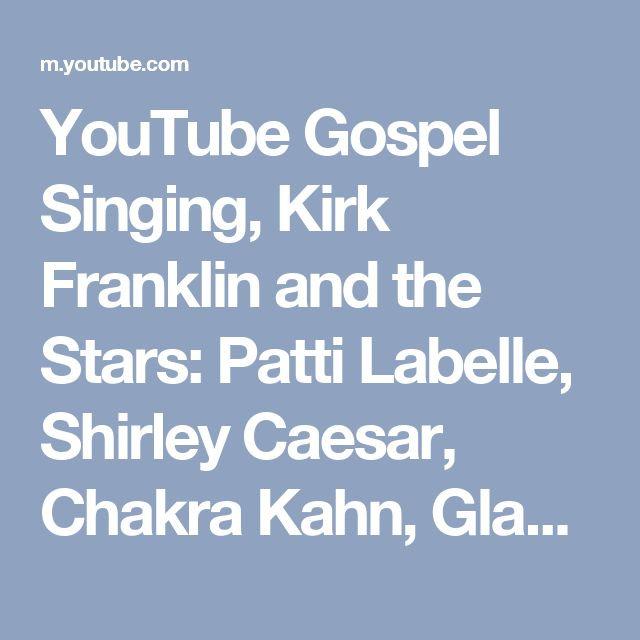 YouTube Gospel Singing, Kirk Franklin and the Stars: Patti Labelle, Shirley Caesar, Chakra Kahn, Gladys Knight, Dinner Warrick