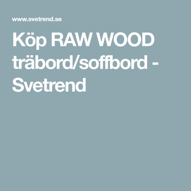 Köp RAW WOOD träbord/soffbord - Svetrend