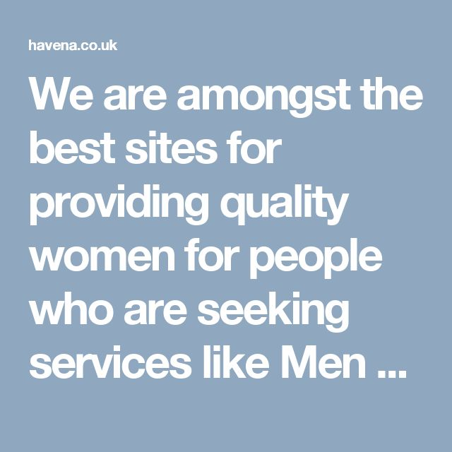 We are amongst the best sites for providing quality women for people who are seeking services like Men Seeking Women, Interracial Dating etc. Visit: http://havena.co.uk/
