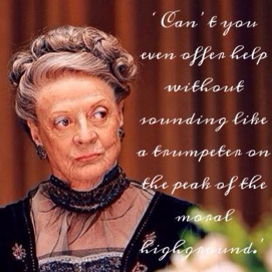 The Dowager zings again!!! 'Can't you even offer help without sounding like a trumpeter on the peak of the moral highground.' #downtonabbey #season4