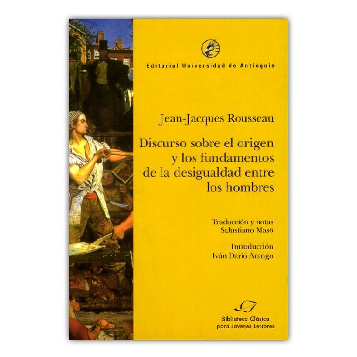 Discurso sobre el origen y los fundamentes de la desigualdad entre los hombres – Jean-Jacques Rousseau – Editorial Universidad de Antioquia www.librosyeditores.com Editores y distribuidores.