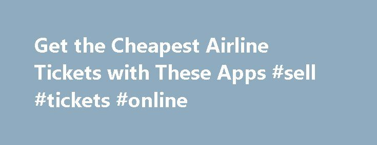 Get the Cheapest Airline Tickets with These Apps #sell #tickets #online http://tickets.remmont.com/get-the-cheapest-airline-tickets-with-these-apps-sell-tickets-online/  Popular Topics MakeUseOf Top Deals Finding cheap airline tickets is a traveler's dream. There's no denying that it's a dark art — if you really want to maximize your savings (...Read More)