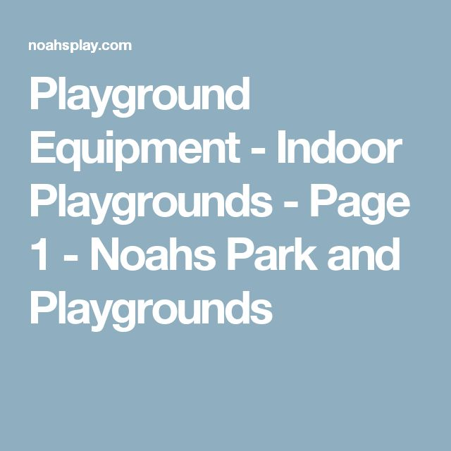Playground Equipment - Indoor Playgrounds - Page 1 - Noahs Park and Playgrounds
