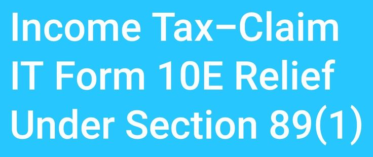 Income Tax-Claim IT Tax Form 10E Relief Under Section 89(1). Tax Relief under Section 89(1) for salary arrears? How to calculate Arrears Relief Calculation Under Section 89(1) with Automated Arrears Calculator with Form 10E Since FY 2015-16 to FY 2016-17.