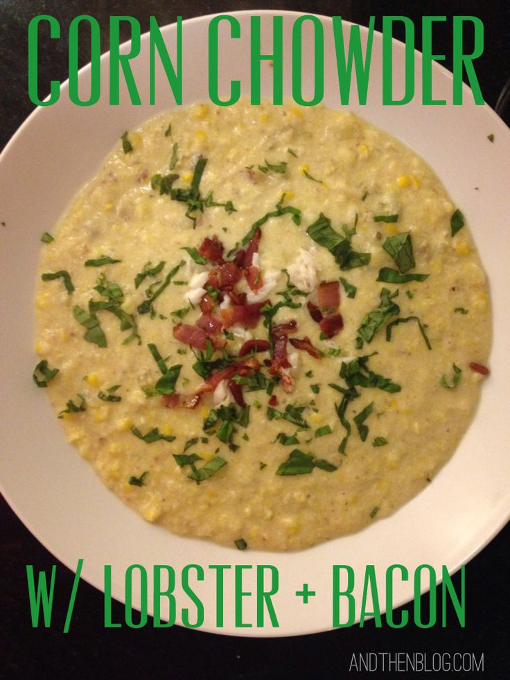 Corn Chowder With Lobster And Bacon Andthenblog Com Corn