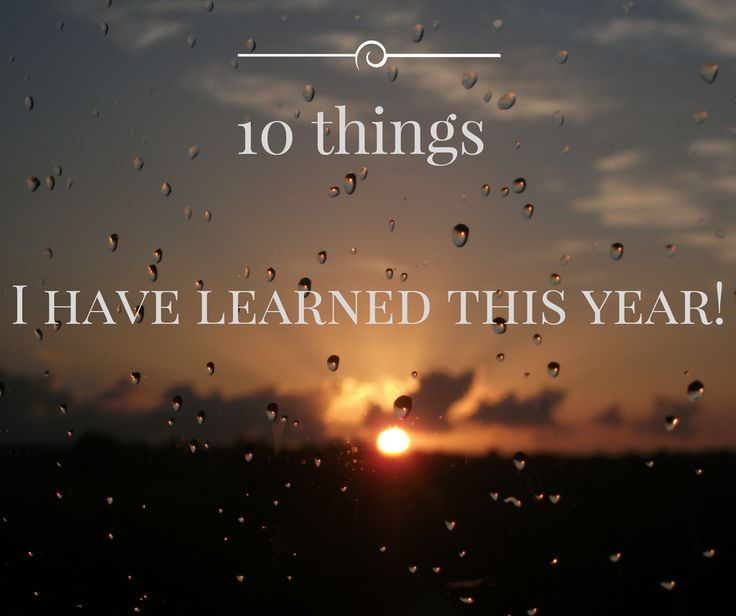 10 things I have learned this year!
