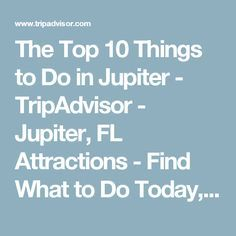 The Top 10 Things to Do in Jupiter - TripAdvisor - Jupiter, FL Attractions - Find What to Do Today, This Weekend, or in January