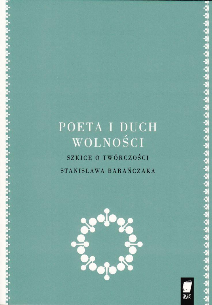 Poeta i duch wolności. Szkice o twórczości Stanisława Barańczaka