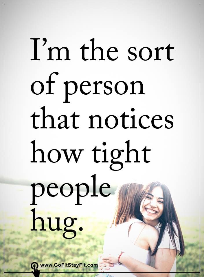 i'm the sort of person that notices how tight people hug!