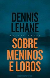 Baixar Livro Sobre Meninos e Lobos - Dennis Lehane em PDF, ePub e Mobi