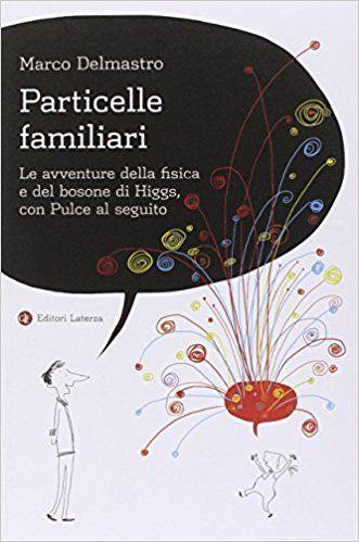 Amazon.it: Particelle familiari. Le avventure della fisica e del bosone di Higgs, con Pulce al seguito - Marco Delmastro - Libri