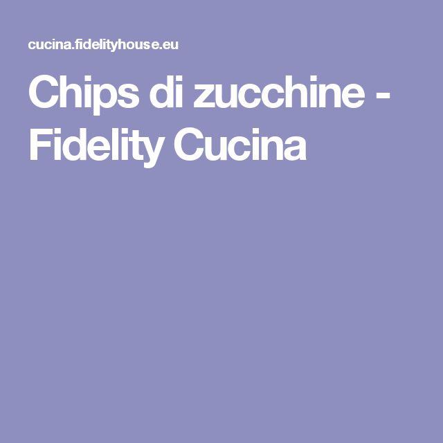 Chips di zucchine - Fidelity Cucina