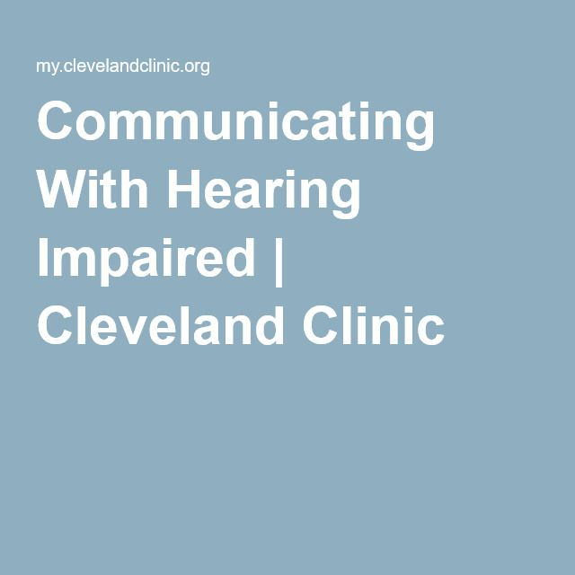 Communicating With Hearing Impaired | Cleveland Clinic information on improving communication skills when talking with someone who is hearing impaired.