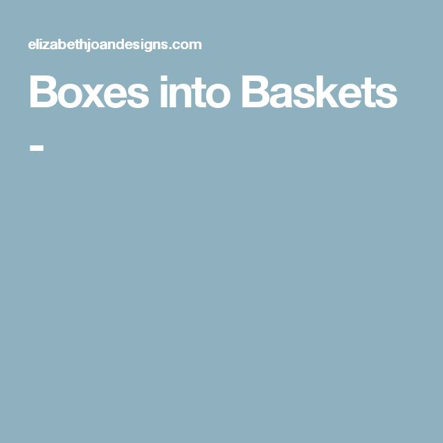 Boxes into Baskets  -