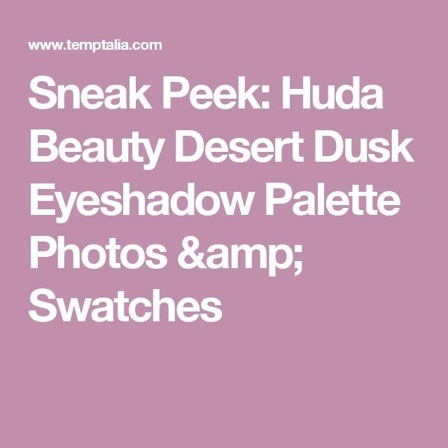 Sneak Peek: Huda Beauty Desert Dusk Eyeshadow Palette Photos & Swatches