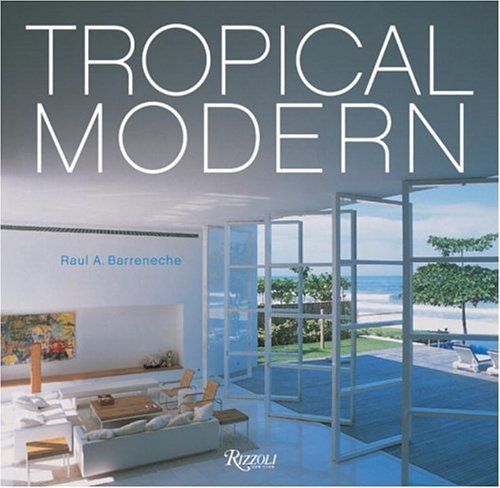 Tropical Modern by Raul A. Barreneche. Save 32 Off!. $26.99. Publisher: Rizzoli (November 15, 2003). Publication: November 15, 2003. Author: Raul A. Barreneche