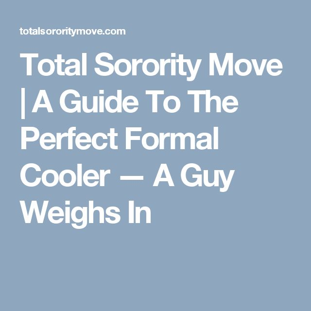 Total Sorority Move | A Guide To The Perfect Formal Cooler — A Guy Weighs In