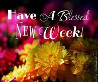 Have A Blessed New Week!