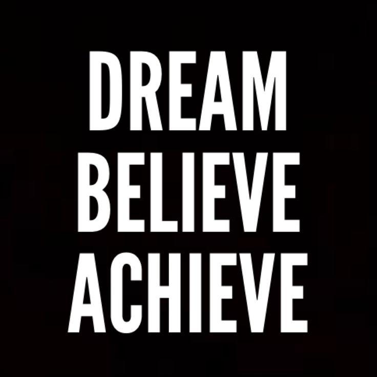 """Dream. Believe. Achieve."""