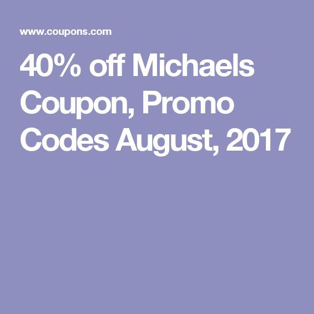 40 Off Michaels Coupon Promo Codes August 2017