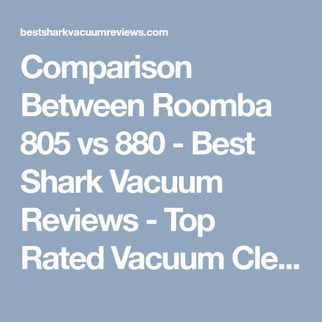 Comparison Between Roomba 805 vs 880 - Best Shark Vacuum Reviews - Top Rated Vacuum Cleaners