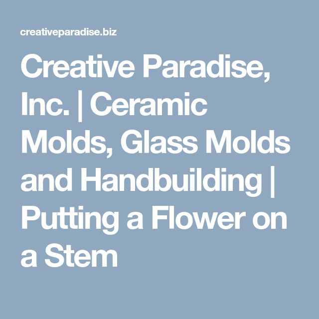 Creative Paradise, Inc.  | Ceramic Molds, Glass Molds and Handbuilding  |  Putting a Flower on a Stem