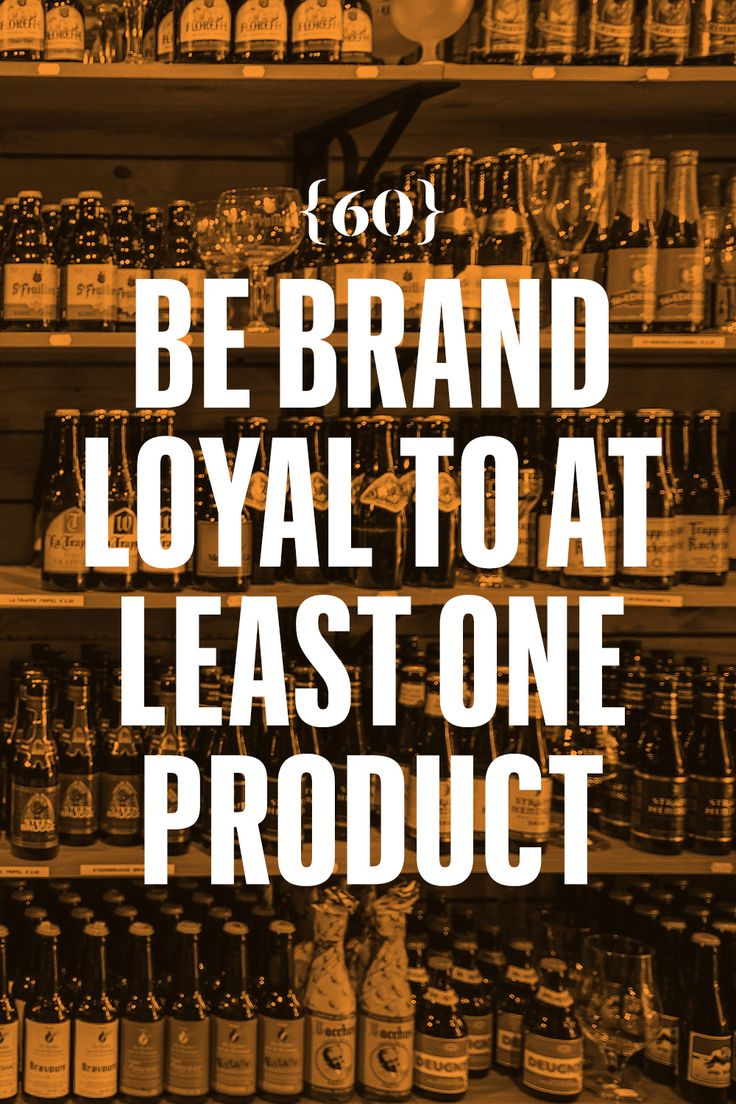 Be brand loyal to at least one product.  It tells a lot about who you are and where you came from. Me? I like Hellman's mayonnaise and Genesee beer, which makes me the fleshy, stubbornly upstate ne'er-do-well that I will always be.   - Esquire.com