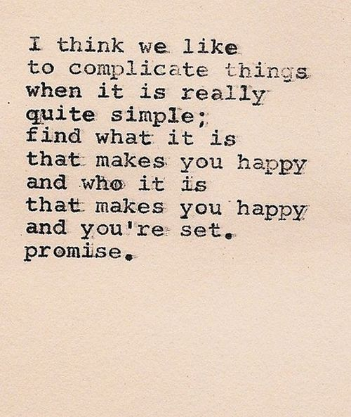 It's simple: find who and what makes you happy, and run with it