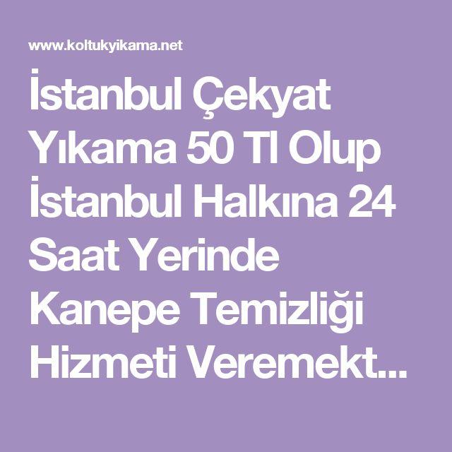 İstanbul Çekyat Yıkama 50 Tl Olup İstanbul Halkına 24 Saat Yerinde Kanepe Temizliği Hizmeti Veremekteyiz