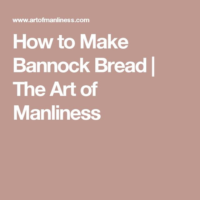 How to Make Bannock Bread | The Art of Manliness