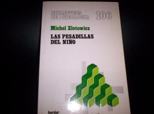 Las pesadillas del niño / Michel Zlotowicz. -- Barcelona :      Herder, 1982 http://absysnetweb.bbtk.ull.es/cgi-bin/abnetopac01?TITN=537019