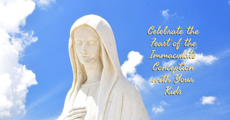What are we actually celebrating when we go to Mass for the Solemnity of the Immaculate Conception?(Hint: A lot more than you might think.) Here's a crash course for your kids, and ideas for howto celebrate the feast.The Solemnity of the Immaculate Conception o