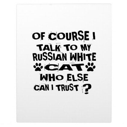 OF COURSE I TALK TO MY RUSSIAN WHITE CAT DESIGNS PLAQUE - white gifts elegant diy gift ideas