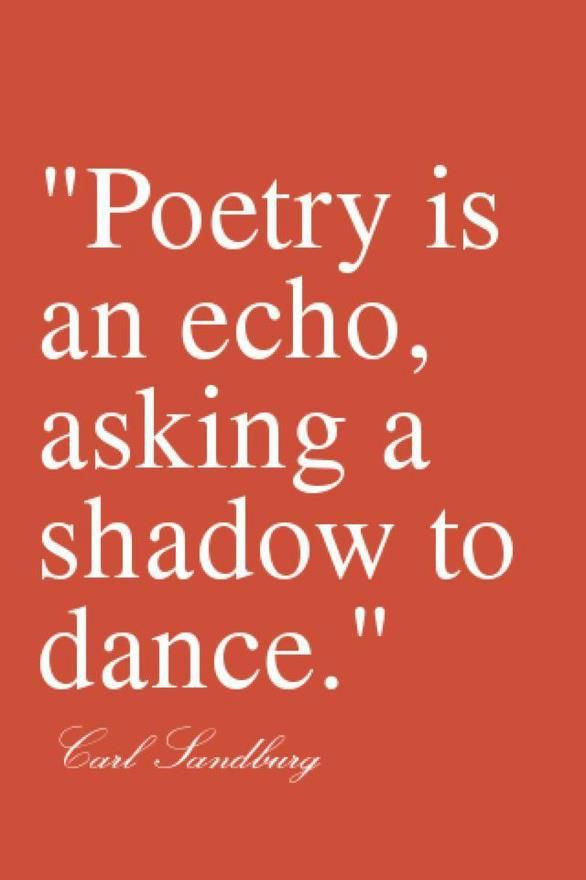 """poetry is an echo..."" - carl sandburg"