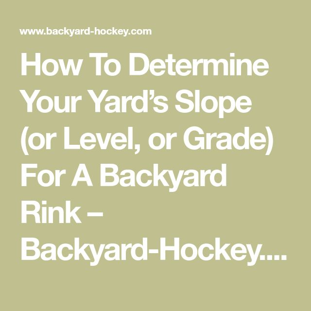 How To Determine Your Yard's Slope (or Level, or Grade) For A Backyard Rink – Backyard-Hockey.com