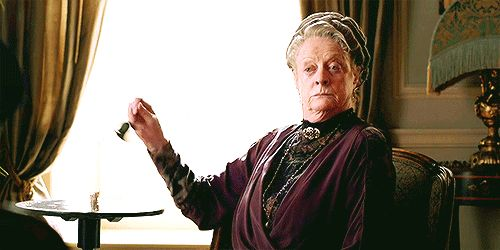 Pin for Later: You Don't Have to Be a Downton Abbey Fan to Love These Sassy Lady Violet Lines When she rings this bell forever.