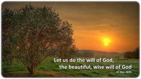 Let us do the will of God, the beautiful, wise will of God
