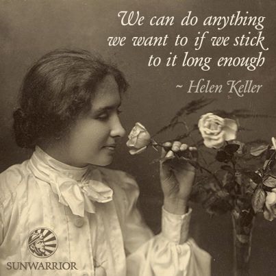 """""""We can do anything we want to if we stick to it long enough."""" - Helen Keller"""
