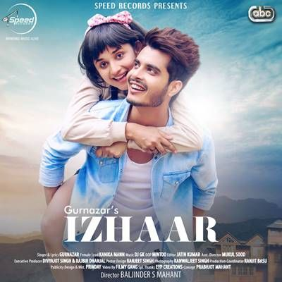Song : Izhaar Singer : Gurnazar Lyrics : Gurnazar Female Lead : Kanika Mann Music : Dj Gk Label : S Records Released : 09 Jun 2017