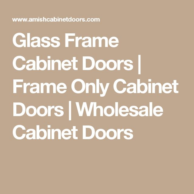 Glass Frame Cabinet Doors | Frame Only Cabinet Doors | Wholesale Cabinet Doors